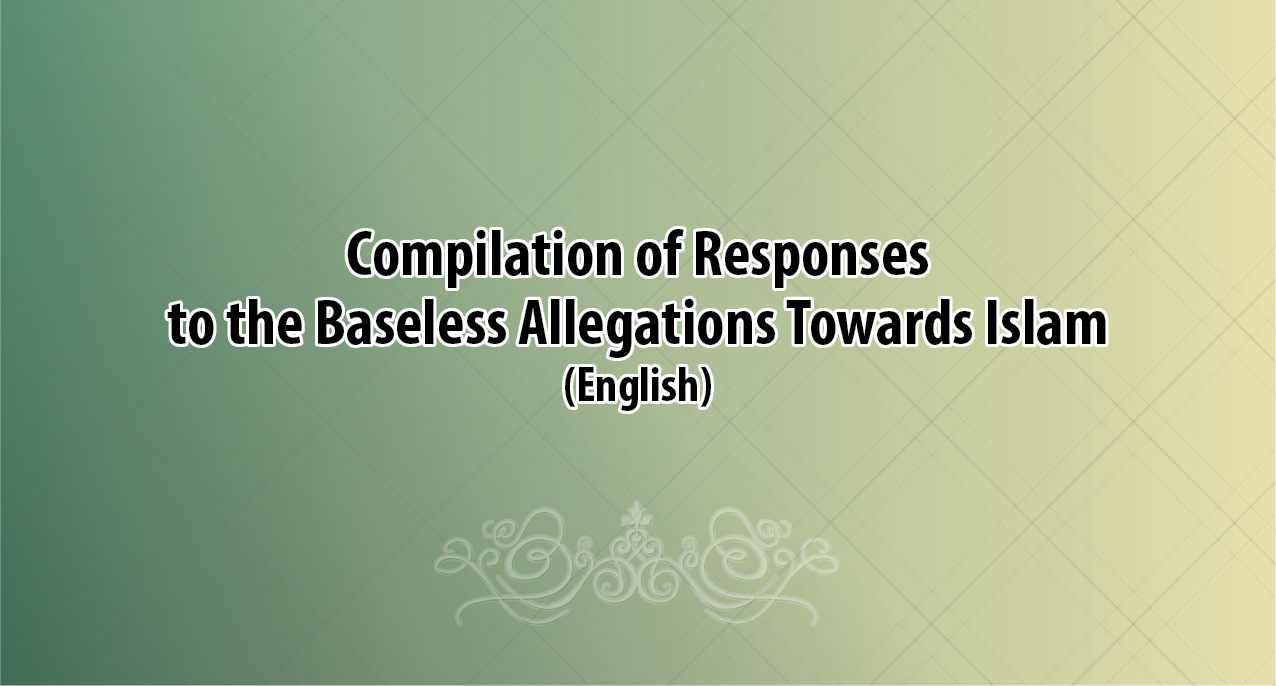 Compilation of Responses to the Baseless Allegations Towards Islam